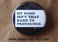 I NEED THIS BUTTON!!!! I think it was made for me!    my name isn't that hard to pronounce by beanforest on Etsy, $1.50