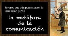 Errores que aún persisten en la formación (3/5): la metáfora de la comunicación http://www.jesusalcoba.com/2015/10/06/errores-que-aun-persisten-en-la-formacion-35-la-metafora-de-la-comunicacion/