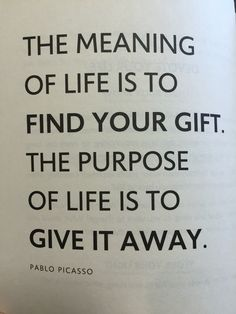 "The purpose of life - Picasso. taken from ""light is the new black"" Rebecca Campbell"