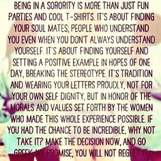 Go Greek. We promise, you will not regret it. This quote is so incredibly accurate. Delta Phi Epsilon- my heΔrt my sΦul my lifE Gamma Sigma Sigma, Delta Phi Epsilon, Kappa Kappa Gamma, Kappa Alpha Theta, Alpha Chi Omega, Delta Zeta, Phi Mu, Chi Rho, Tri Delta