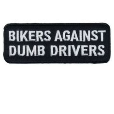 Bikers Against Dumb Drivers Funny Motorcycle MC Club Biker Vest Patch  http://bikeraa.com/bikers-against-dumb-drivers-funny-motorcycle-mc-club-biker-vest-patch-pat-0248/