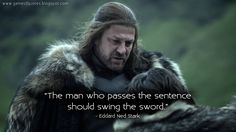game-of-quotes:  The man who passes the sentence should swing the sword.