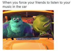 "unsends: "" this is funny because mike could be the driver or the friend and sully could be the friend or the person playing the music """