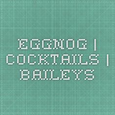 Eggnog   Cocktails   Baileys