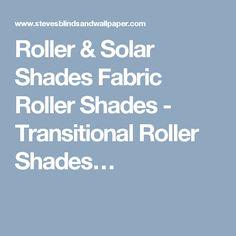 Roller & Solar Shades Fabric Roller Shades - Transitional Roller Shades…