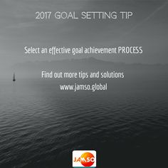 Select an effective goal achievement PROCESS  Find out more tips and solutions  www.jamsovaluesmarter.com