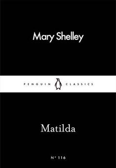Buy Matilda by Mary Shelley at Mighty Ape NZ. 'I gained his secret and we were both lost for ever' Mary Shelley's dark story of a bereaved man's disturbing passion for his daughter was suppressed . Mary Shelley, Matilda, Lady Susan Jane Austen, Dark Stories, Last Man, Tall Tales, Penguin Classics, Penguin Books, Satire