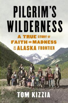 Pilgrim's Wilderness: A True Story of Faith and Madness on the Alaska Frontier---This book was fantastic.  The story of a family of religious fundamentalists who attempt to make a small Alaskan town their home.  The fact that it is true makes this story all the more unbelievable.