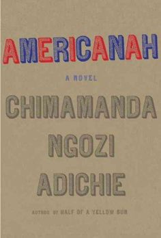 Chimamanda Ngozi Adichie's book Americanah explores the question of what it means to be black in the U.S., and tells the story of a young Nigerian couple, one of whom leaves for England and the other of whom leaves for America.  Join us on March 21 at 6:30pm in the Trustees Room to discuss this timely topic.