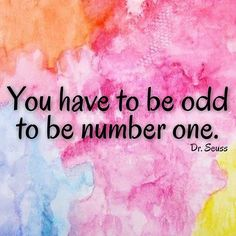"""You have to be odd to be number one."" Dr. Seuss quote"