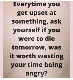 Angry ME...upset, very little.. The way I'm living now...CAN'T NO ONE take me there. So my answer is NO