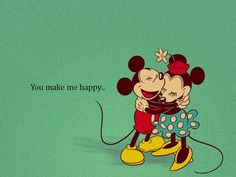 """YOU make ME happy!""  <3    ~Mickey and Minnie Mouse"