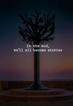 In the end we all become stories. via (http://ift.tt/2y0UP8T)