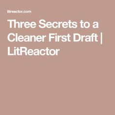 Three Secrets to a Cleaner First Draft | LitReactor