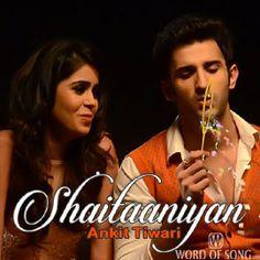 #Shaitaaniyan  Song from movie #Badmashiyaan     Sung by #AnkitTiwari    SONG   LYRICS   VIDEO  ==> http://www.wordofsong.com/lyrics/shaitaaniyan-song-lyrics-badmashiyaan-ankit-tiwari/6