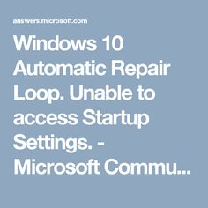 Windows 10 Automatic Repair Loop. Unable to access Startup Settings. - Microsoft Community