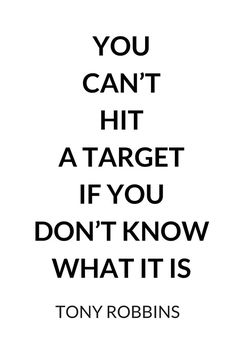 TONY ROBBINS QUOTE: YOU CAN'T HIT A TARGET IF YOU DON'T KNOW WHAT IT IS by IdeasForArtists