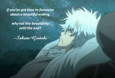 If you've got time to fantasize about a beautiful ending, why not live beautifully until the end?  f