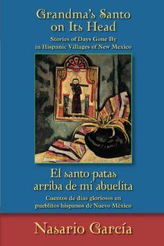 Grandma's Santo on Its Head / El santo patas arriba de mi abuelita: Stories of Days Gone By in Hispanic Villages of New Mexico / Cuentos de días gloriosos en pueblitos hispanos de Nuevo México by Nasario García, http://www.amazon.com/dp/B00C6OY8QK/ref=cm_sw_r_pi_dp_m1qetb0F24BW4
