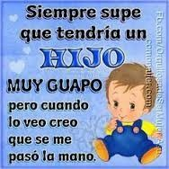 MIS HIJOS dire!! Daughter Love Quotes, Son Quotes, Baby Quotes, Mother Quotes, Funny Quotes, Message To My Son, Prayer For My Son, I Love You Baby, I Love My Son