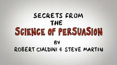 Science Of Persuasion This animated video describes the six universal Principles of Persuasion that have been scientifically proven to make you most effective as reported in Dr. Cialdini's groundbreaking book, Influence. This video is narrated by Dr. Robert Cialdini and Steve Martin, CMCT (co-author of YES & The Small Big). Source: influenceatwork