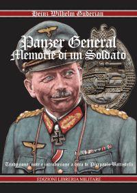 Heinz Wilhelm Guderian Panzer General. Memorie di un Soldato Edizioni Libreria Militare 2008