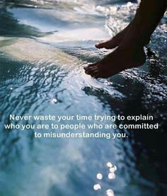 Never Waste Your Time Trying To Explain Yourself To People Who Are Committed To Misunderstanding You