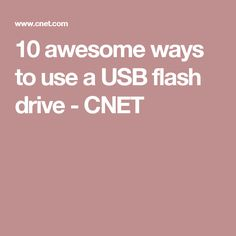 10 awesome ways to use a USB flash drive - CNET