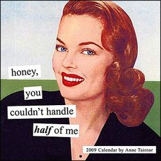 I bet you don't recognize this woman's face. I bet you might not even know her name. But I am sure you recognize her art: Yes, those funny little vintage vignettes are created by Anne Taintor. Anne started out as a cartographer- she used to have a … Anne Taintor, Retro Humor, Vintage Humor, Retro Funny, Vintage Quotes, Quirky Quotes, Vintage Soul, Funny Vintage, Vintage Glamour