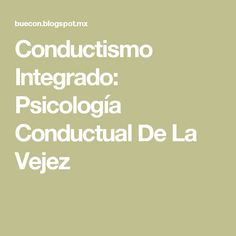 Conductismo Integrado: Psicología Conductual De La Vejez