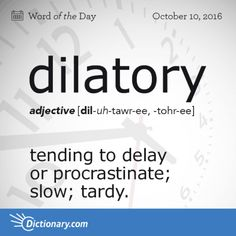 Get the Word of the Day - dilatory | Dictionary.com