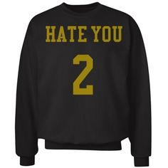Hate you 2 | Black and gold hate you 2 sweatshirt