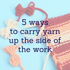 5 ways to carry yarn up the side of the work
