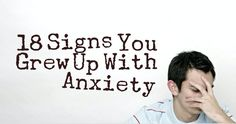 18 Signs You Grew Up With Anxiety