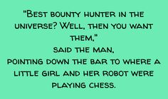 """Best bounty hunter in the universe? Well, then you want them,"" said the man, pointing down the bar to where a little girl and her robot were playing chess."