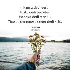 Aşk✔😊❤V.O.L.K.AN❤😍 Motto, Great Quotes, Karma, Wise Words, Quotations, Literature, Writer, Passion, Books