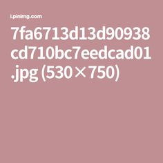 7fa6713d13d90938cd710bc7eedcad01.jpg (530×750)