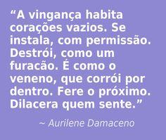 #Vingança #vazio #amor #vida #paz #harmonia #esperança #aurilenedamaceno #coragem #luz