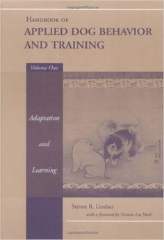 Handbook of Applied Dog Behavior and Training, Vol. 1: Adaptation and Learning: Steven R. Lindsay, Victoria Lea Voith: 9780813807546: Amazon.com: Books