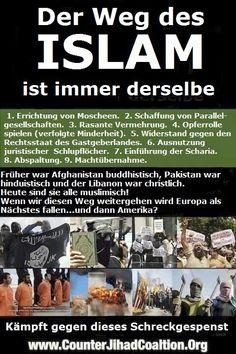 #Islamaufklärung Der Weg des Islam ist immer derselbe. 1. Errichtung von Moscheen. 2. Schaffung von Parallelgesellschaften 3. Rasante Vermehrung 4. Opferrolle spielen (verfolgte Minderheit) 5. Widerstand gegen den Rechtsstaat des Gastgeberlandes 6. Ausnutzung juristischer Schlupflöcher 7. Einführung der Scharia 8. Abspaltung 9. Machtübernahme. — Früher waren Afghanistan buddhistisch, Pakistan hinduistisch und der Libanon christlich. Heute sind sie alle muslimisch. Europa ist das nächste…
