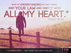 Give me understanding that I might keep your law and obey it with all my heart. Psalm 119:34