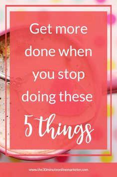 Get more done when you stop doing these 5 things #productivity #timemanagement #workingfromhome