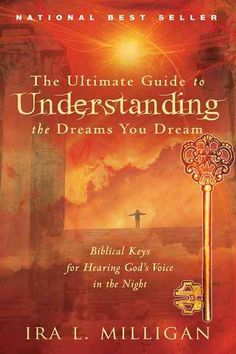 The Ultimate Guide to Understanding the Dreams You Dream: Biblical Keys for Hearing God's Voice in the