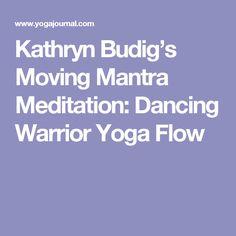 Kathryn Budig's Moving Mantra Meditation: Dancing Warrior Yoga Flow