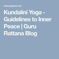Kundalini Yoga - Guidelines to Inner Peace | Guru Rattana Blog