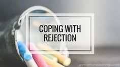 we all deal with rejection at one point or another. here are some great tips for coping!