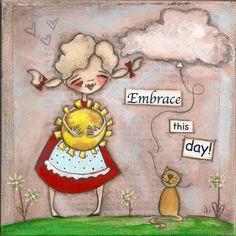 Embrace this Day!  ©dianeduda/dudadaze