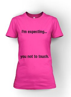 I'm Expecting...You not to Touch Maternity t shirt funny pregnancy shirt S-4XL on Etsy, $19.99