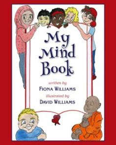 My Mind Book - by Fiona Maria Williams. Mindfulness For Kids, Course In Miracles, Coping Mechanisms, Everyone Else, My Mind, My Children, Book Quotes, Childrens Books, Affirmations