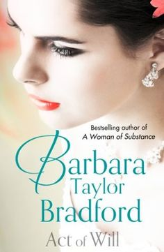 act of Will, by Barbara Taylor Bradford.
